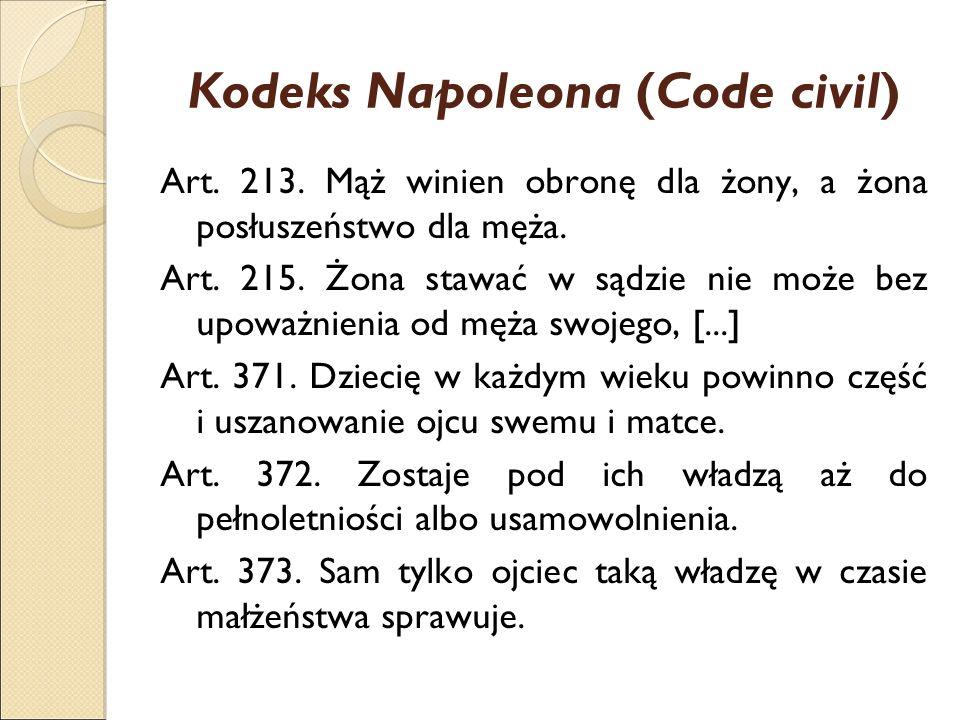 Kodeks Napoleona (Code civil) Art. 213. Mąż winien obronę dla żony, a żona posłuszeństwo dla męża. Art. 215. Żona stawać w sądzie nie może bez upoważn