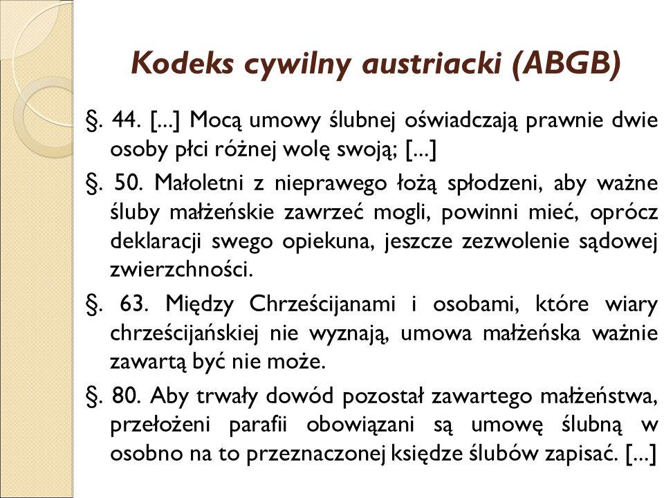 Kodeks cywilny austriacki (ABGB) §. 44. [...] Mocą umowy ślubnej oświadczają prawnie dwie osoby płci różnej wolę swoją; [...] §. 50. Małoletni z niepr