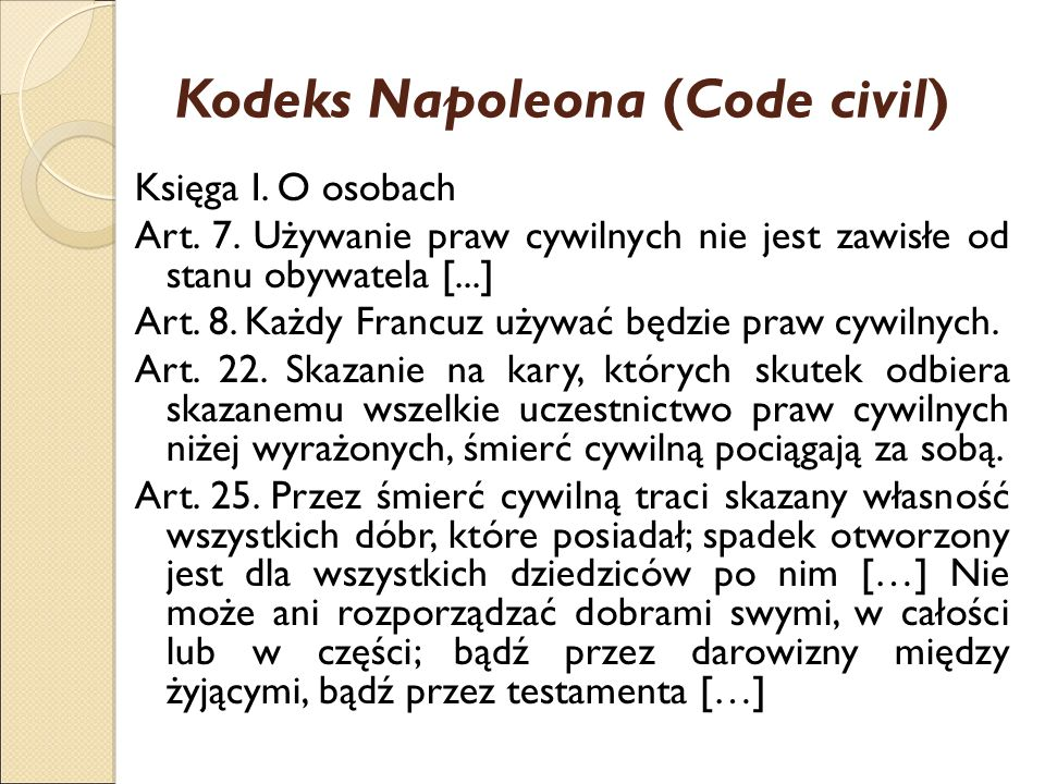 Kodeks Napoleona (Code civil) Księga I. O osobach Art. 7. Używanie praw cywilnych nie jest zawisłe od stanu obywatela [...] Art. 8. Każdy Francuz używ
