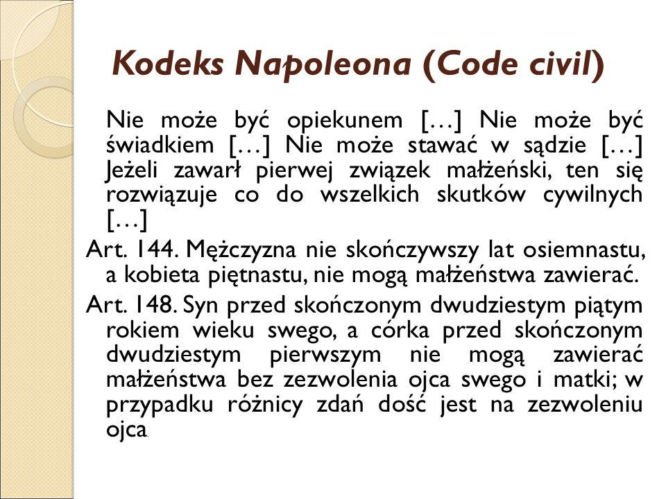 Kodeks Napoleona (Code civil) Nie może być opiekunem […] Nie może być świadkiem […] Nie może stawać w sądzie […] Jeżeli zawarł pierwej związek małżeński, ten się rozwiązuje co do wszelkich skutków cywilnych […] Art.