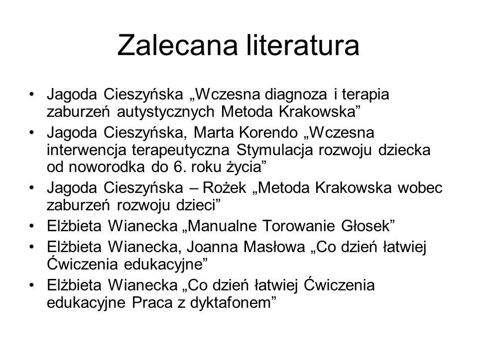 """Zalecana literatura Jagoda Cieszyńska """"Wczesna diagnoza i terapia zaburzeń autystycznych Metoda Krakowska"""" Jagoda Cieszyńska, Marta Korendo """"Wczesna i"""