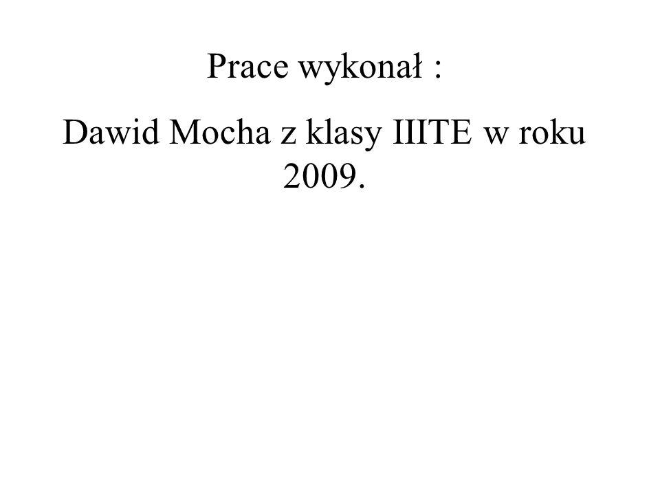 Prace wykonał : Dawid Mocha z klasy IIITE w roku 2009.