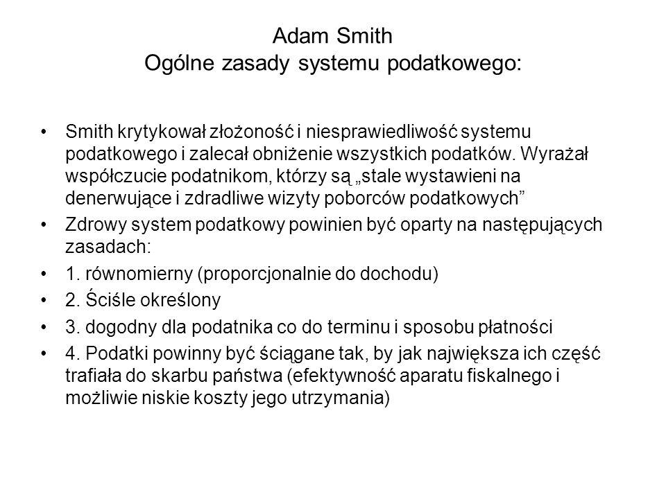 Adam Smith Ogólne zasady systemu podatkowego: Smith krytykował złożoność i niesprawiedliwość systemu podatkowego i zalecał obniżenie wszystkich podatków.
