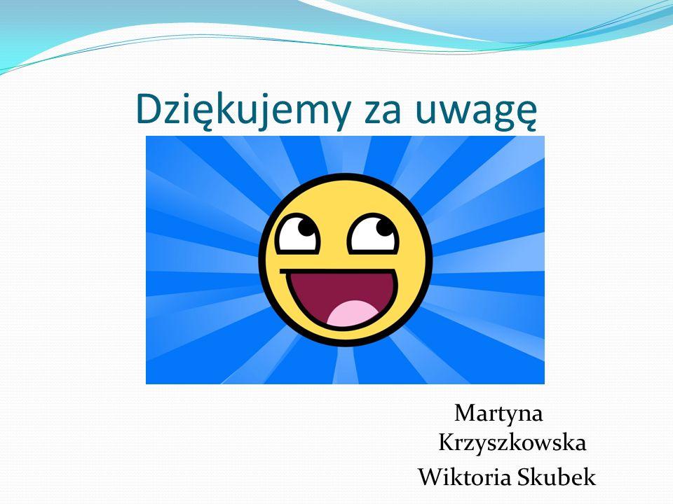 Dziękujemy za uwagę Martyna Krzyszkowska Wiktoria Skubek