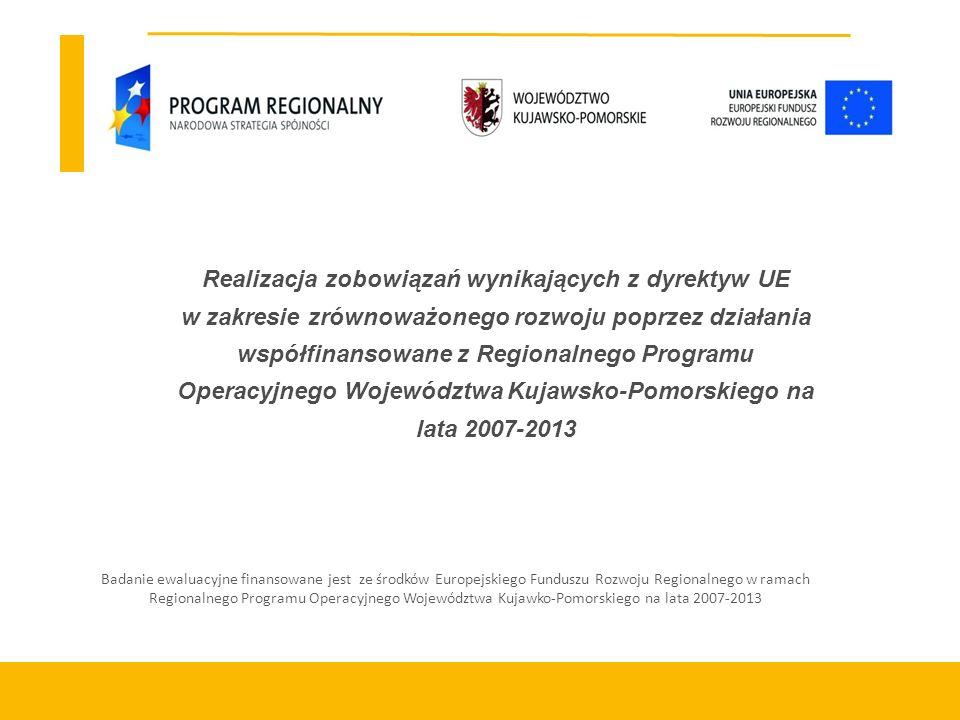 Badanie ewaluacyjne finansowane jest ze środków Europejskiego Funduszu Rozwoju Regionalnego w ramach Regionalnego Programu Operacyjnego Województwa Kujawko-Pomorskiego na lata 2007-2013 Realizacja zobowiązań wynikających z dyrektyw UE w zakresie zrównoważonego rozwoju poprzez działania współfinansowane z Regionalnego Programu Operacyjnego Województwa Kujawsko-Pomorskiego na lata 2007-2013