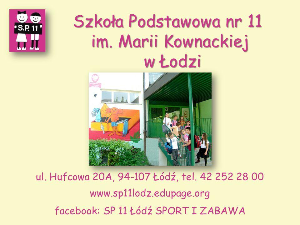 Szkoła Podstawowa nr 11 im. Marii Kownackiej w Łodzi w Łodzi ul. Hufcowa 20A, 94-107 Łódź, tel. 42 252 28 00 www.sp11lodz.edupage.org facebook: SP 11