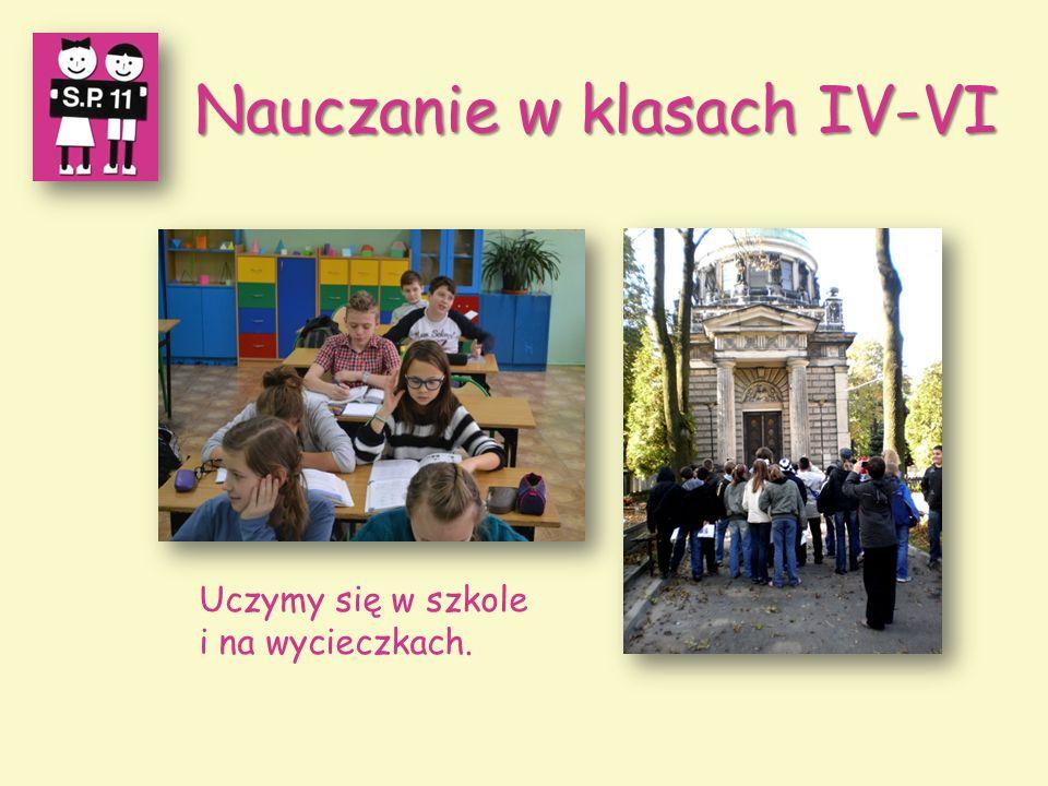 Nauczanie w klasach IV-VI Uczymy się w szkole i na wycieczkach.