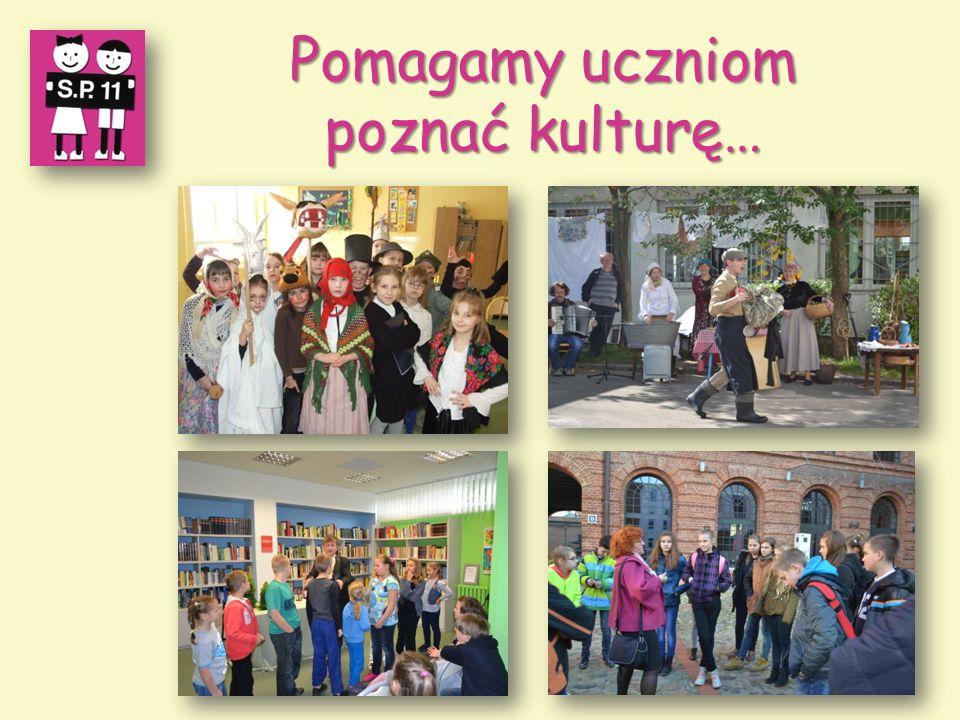 Pomagamy uczniom poznać kulturę…