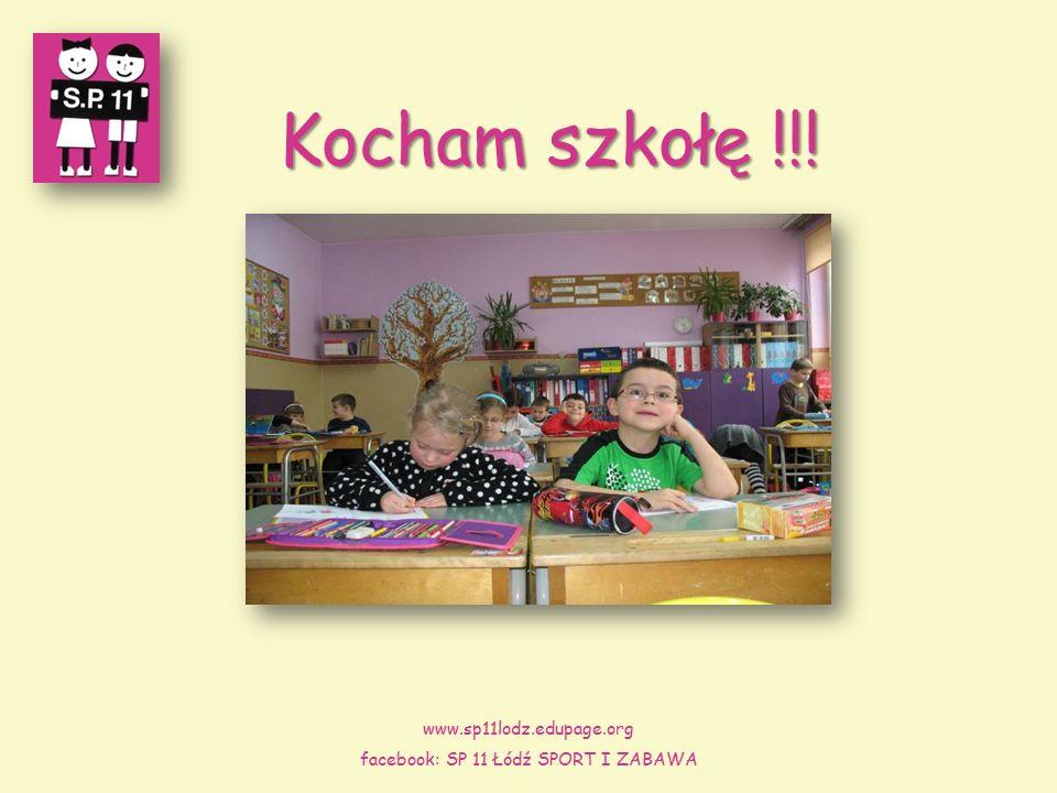 Kocham szkołę !!! www.sp11lodz.edupage.org facebook: SP 11 Łódź SPORT I ZABAWA