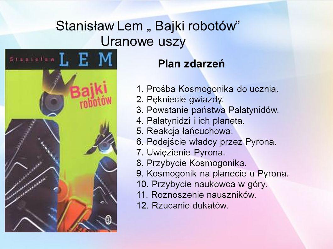 """Stanisław Lem """" Bajki robotów Uranowe uszy Plan zdarzeń 1."""