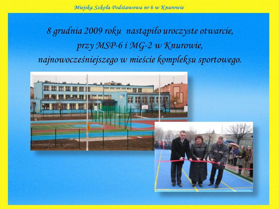 8 grudnia 2009 roku nastąpiło uroczyste otwarcie, przy MSP-6 i MG-2 w Knurowie, najnowocześniejszego w mieście kompleksu sportowego.