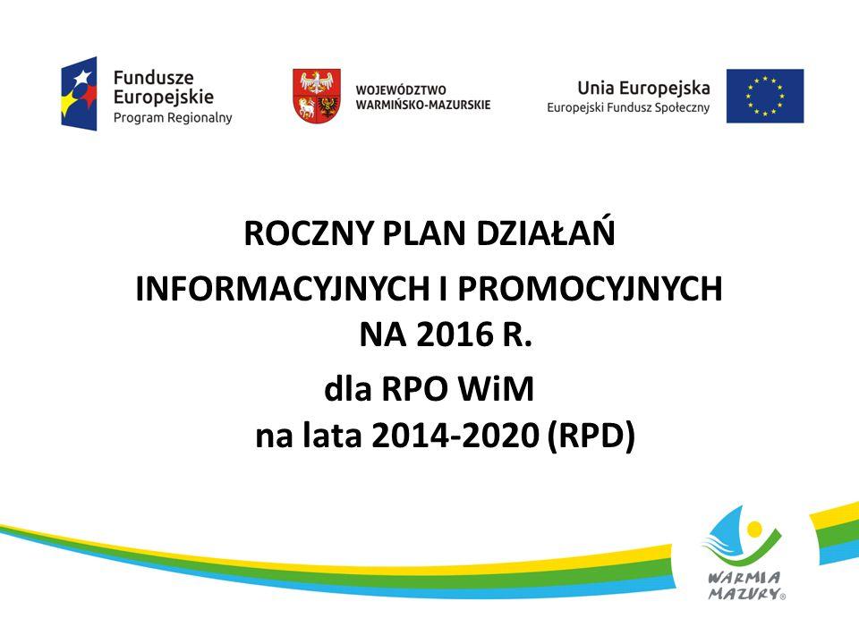 ROCZNY PLAN DZIAŁAŃ INFORMACYJNYCH I PROMOCYJNYCH NA 2016 R. dla RPO WiM na lata 2014-2020 (RPD) 1