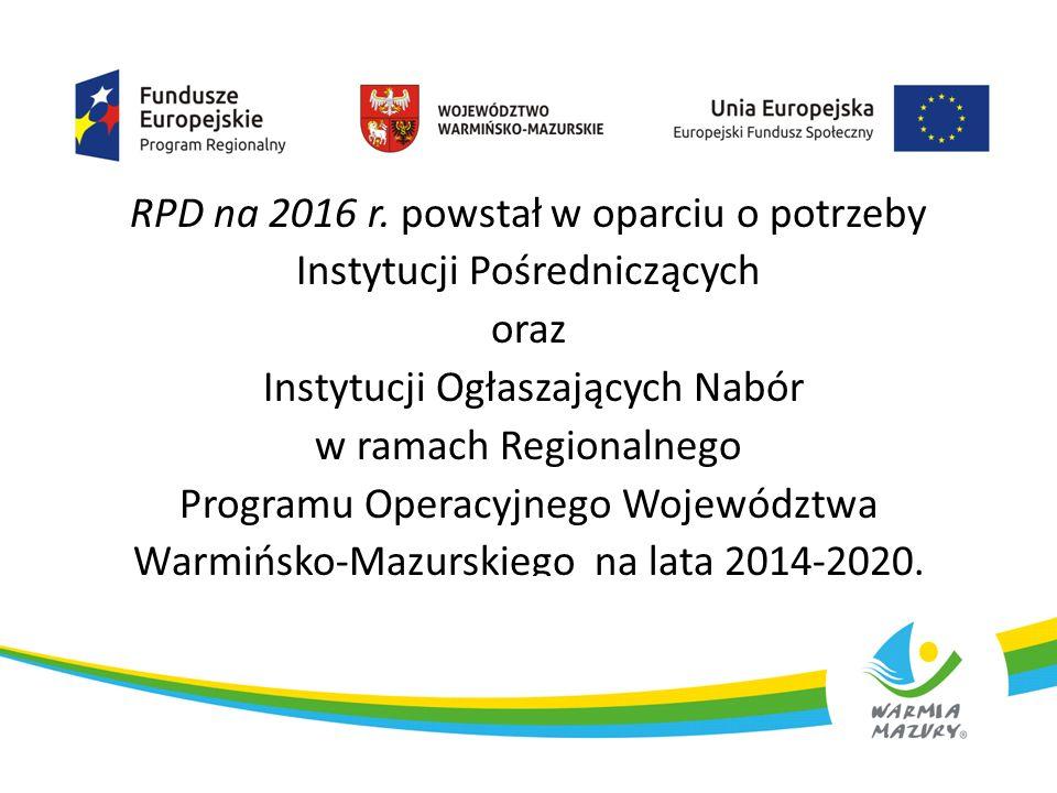 RPD na 2016 r. powstał w oparciu o potrzeby Instytucji Pośredniczących oraz Instytucji Ogłaszających Nabór w ramach Regionalnego Programu Operacyjnego