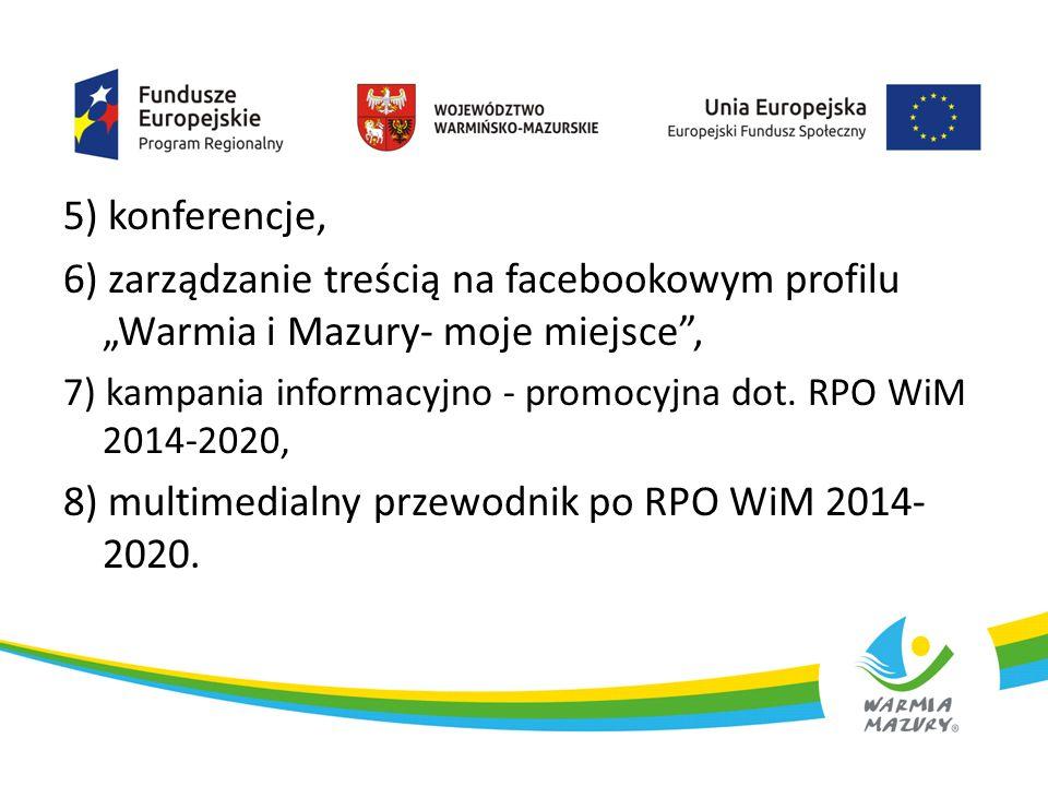 """5) konferencje, 6) zarządzanie treścią na facebookowym profilu """"Warmia i Mazury- moje miejsce"""", 7) kampania informacyjno - promocyjna dot. RPO WiM 201"""