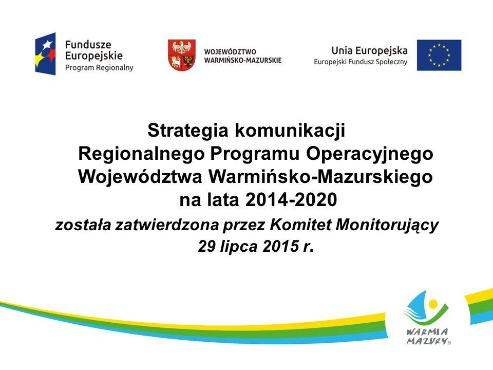 Strategia komunikacji Regionalnego Programu Operacyjnego Województwa Warmińsko-Mazurskiego na lata 2014-2020 została zatwierdzona przez Komitet Monitorujący 29 lipca 2015 r.