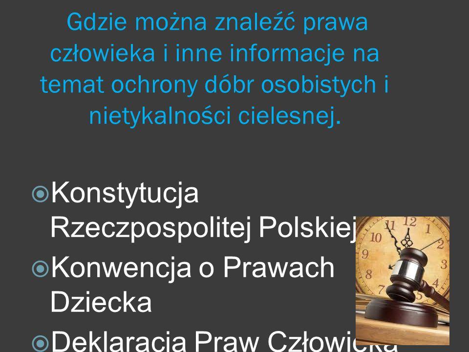 Gdzie można znaleźć prawa człowieka i inne informacje na temat ochrony dóbr osobistych i nietykalności cielesnej.  Konstytucja Rzeczpospolitej Polski