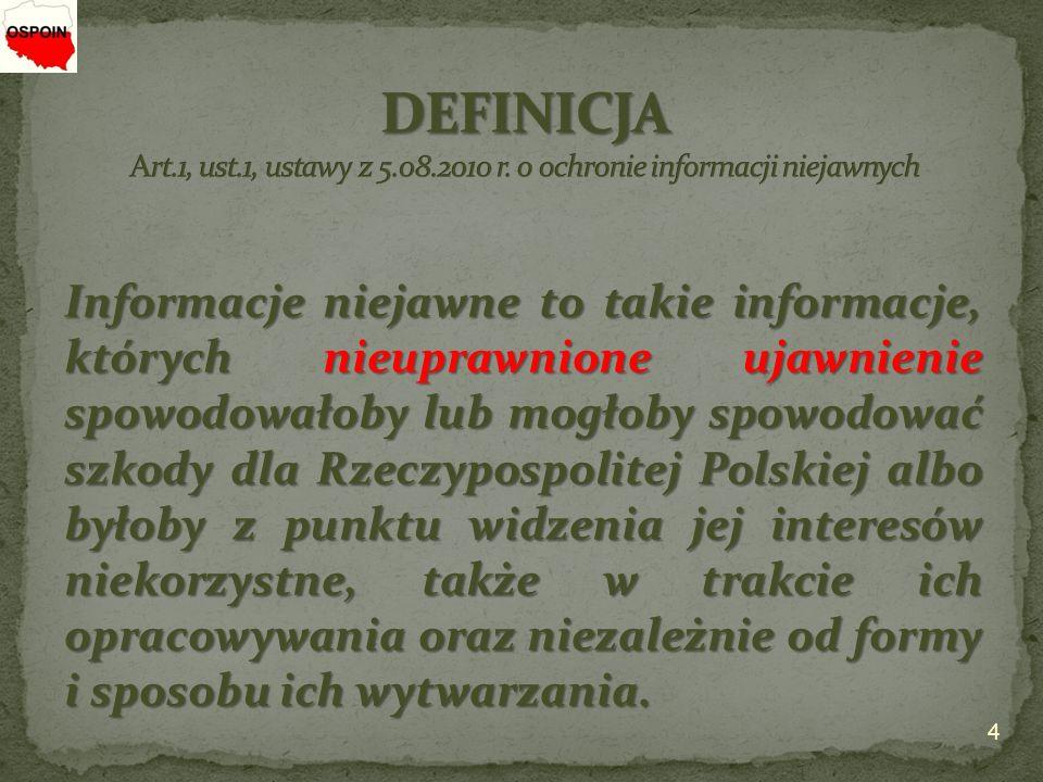 4 Informacje niejawne to takie informacje, których nieuprawnione ujawnienie spowodowałoby lub mogłoby spowodować szkody dla Rzeczypospolitej Polskiej albo byłoby z punktu widzenia jej interesów niekorzystne, także w trakcie ich opracowywania oraz niezależnie od formy i sposobu ich wytwarzania.