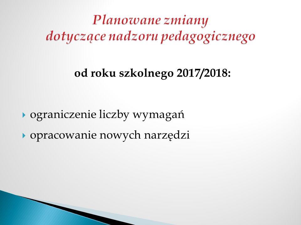 od roku szkolnego 2017/2018:  ograniczenie liczby wymagań  opracowanie nowych narzędzi