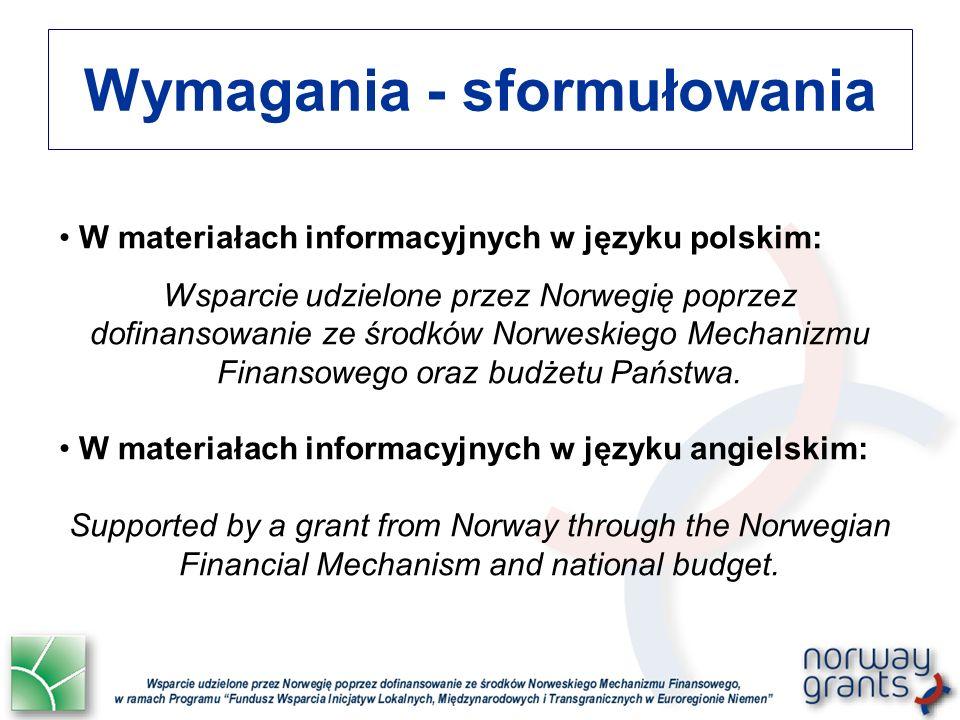 Wymagania - sformułowania W materiałach informacyjnych w języku polskim: Wsparcie udzielone przez Norwegię poprzez dofinansowanie ze środków Norweskie