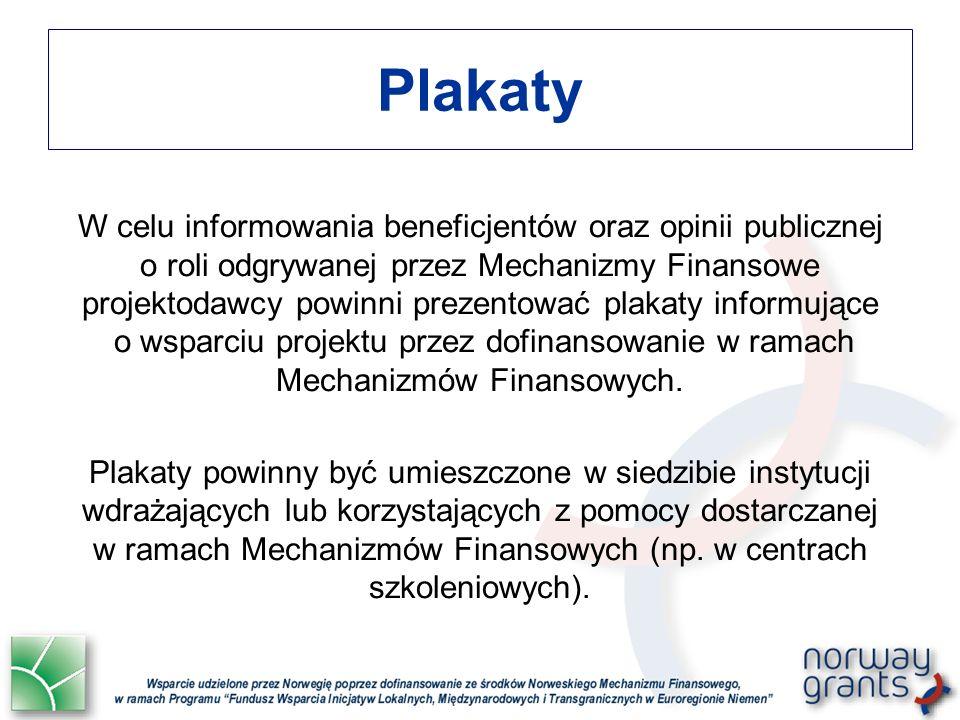 Plakaty W celu informowania beneficjentów oraz opinii publicznej o roli odgrywanej przez Mechanizmy Finansowe projektodawcy powinni prezentować plakat