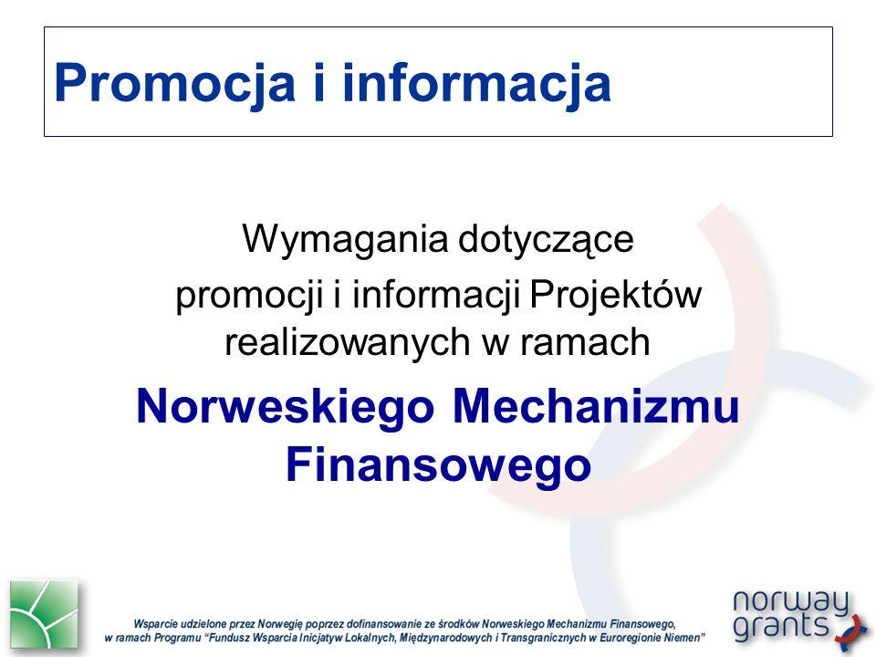 Promocja i informacja Wymagania dotyczące promocji i informacji Projektów realizowanych w ramach Norweskiego Mechanizmu Finansowego