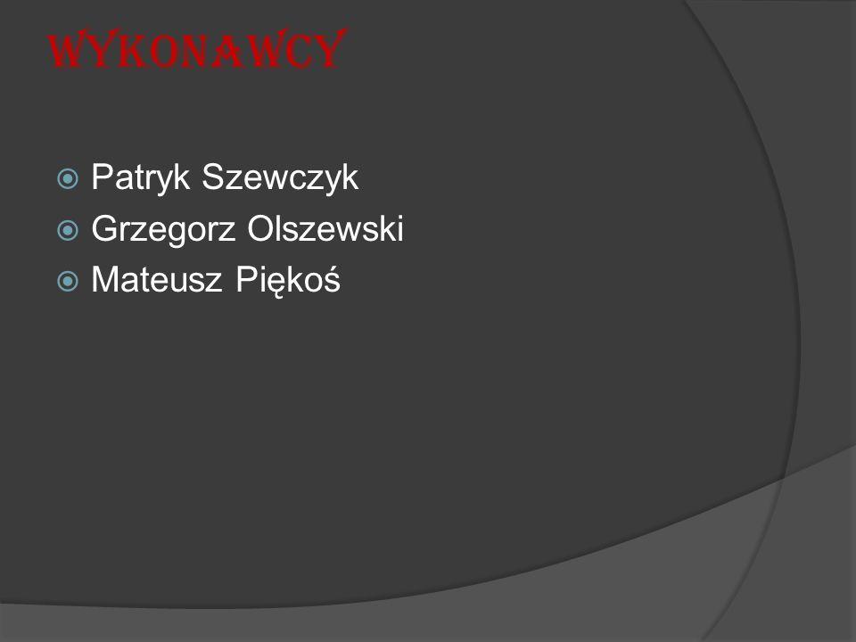Wykonawcy  Patryk Szewczyk  Grzegorz Olszewski  Mateusz Piękoś