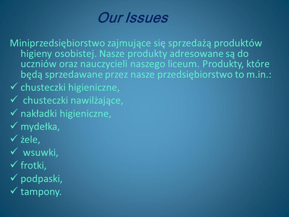 Our Issues Miniprzedsiębiorstwo zajmujące się sprzedażą produktów higieny osobistej. Nasze produkty adresowane są do uczniów oraz nauczycieli naszego