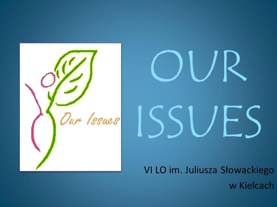 OUR ISSUES VI LO im. Juliusza Słowackiego w Kielcach