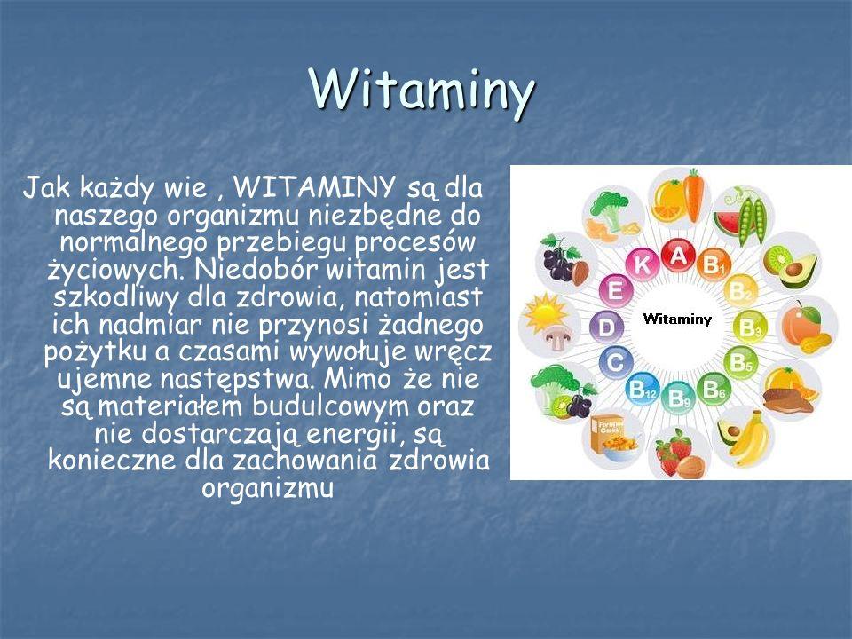 Witaminy Jak każdy wie, WITAMINY są dla naszego organizmu niezbędne do normalnego przebiegu procesów życiowych. Niedobór witamin jest szkodliwy dla zd