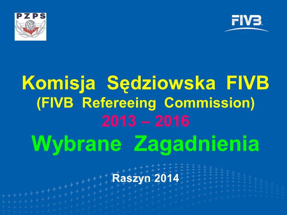 Komisja Sędziowska FIVB (FIVB Refereeing Commission) 2013 – 2016 Wybrane Zagadnienia Raszyn 2014