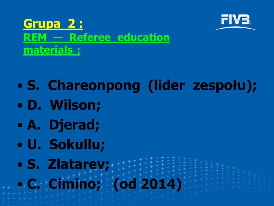 S. Chareonpong (lider zespołu); D. Wilson; A. Djerad; U. Sokullu; S. Zlatarev; C. Cimino; (od 2014) Grupa 2 : REM — Referee education materials :