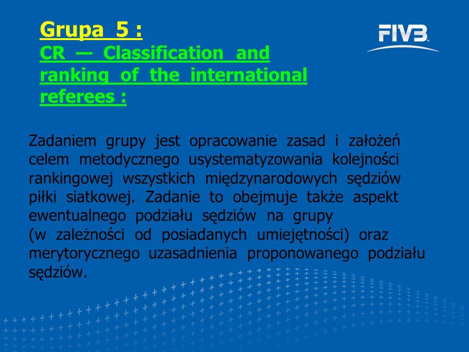 Zadaniem grupy jest opracowanie zasad i założeń celem metodycznego usystematyzowania kolejności rankingowej wszystkich międzynarodowych sędziów piłki siatkowej.