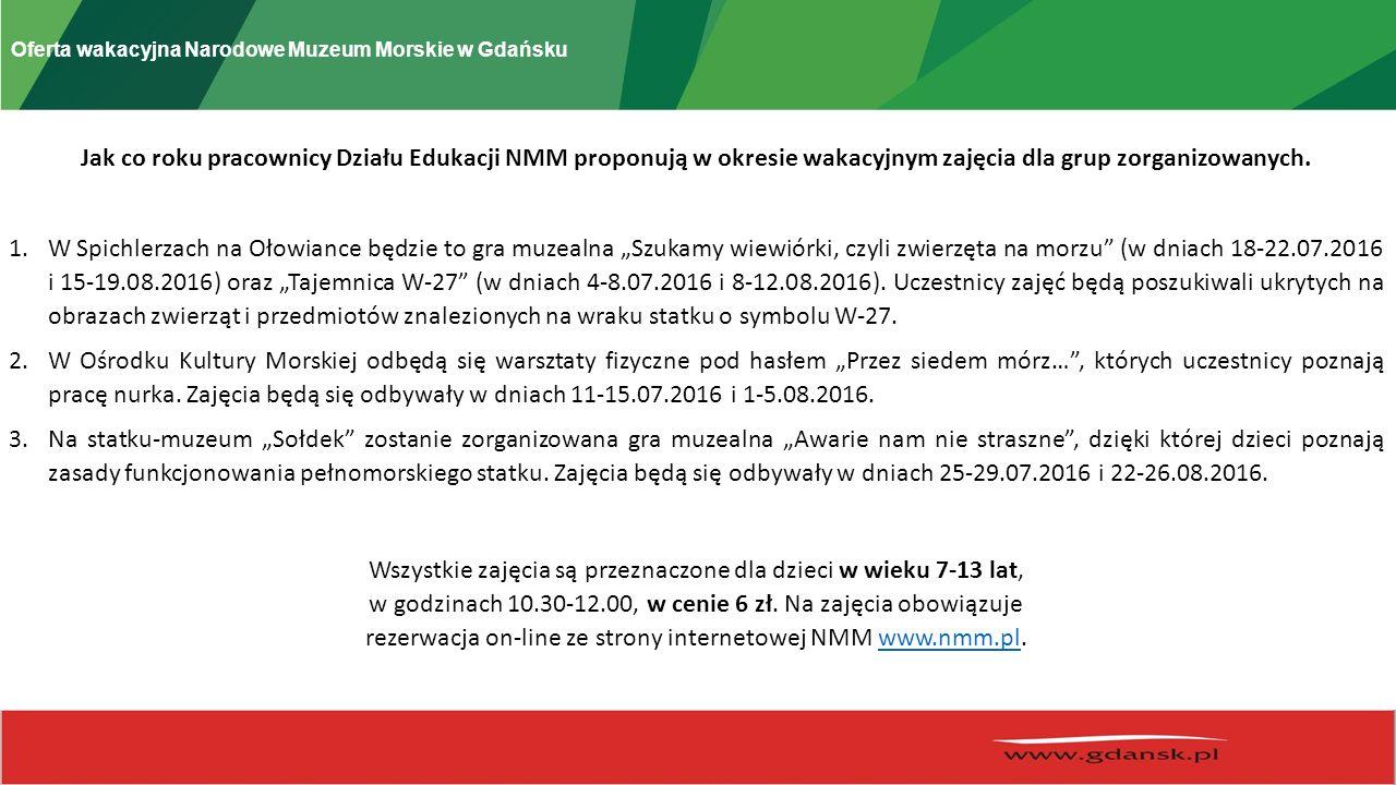 Oferta wakacyjna Narodowe Muzeum Morskie w Gdańsku Jak co roku pracownicy Działu Edukacji NMM proponują w okresie wakacyjnym zajęcia dla grup zorganizowanych.