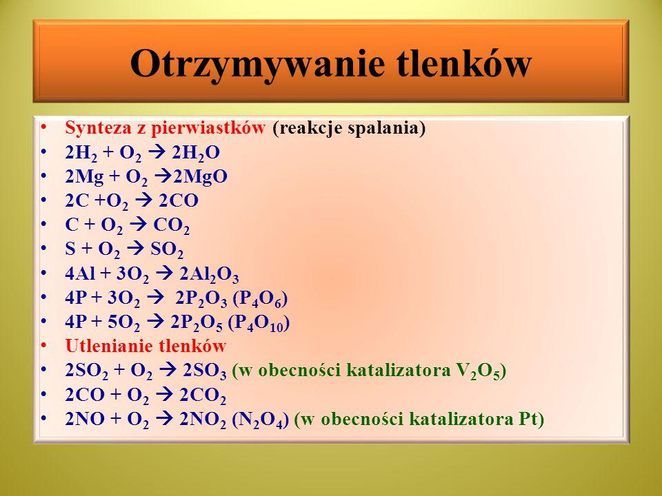 Otrzymywanie tlenków cd Spalanie niektórych związków nieorganicznych 2H 2 S + 3O 2  2H 2 O + 2SO 2 4NH 3 + 5O 2  4NO + 6H 2 O 4FeS 2 + 11O 2  2Fe 2 O 3 + 8SO 2 Spalanie związków organicznych CH 4 + 2O 2  CO 2 + 2H 2 O C 6 H 12 O 6 + 6O 2  6CO 2 + 6H 2 O Termiczny rozkład soli niektórych kwasów tlenowych oraz niektórych wodorotlenków MgCO 3  MgO + CO 2 Cu(OH) 2  CuO + H 2 O