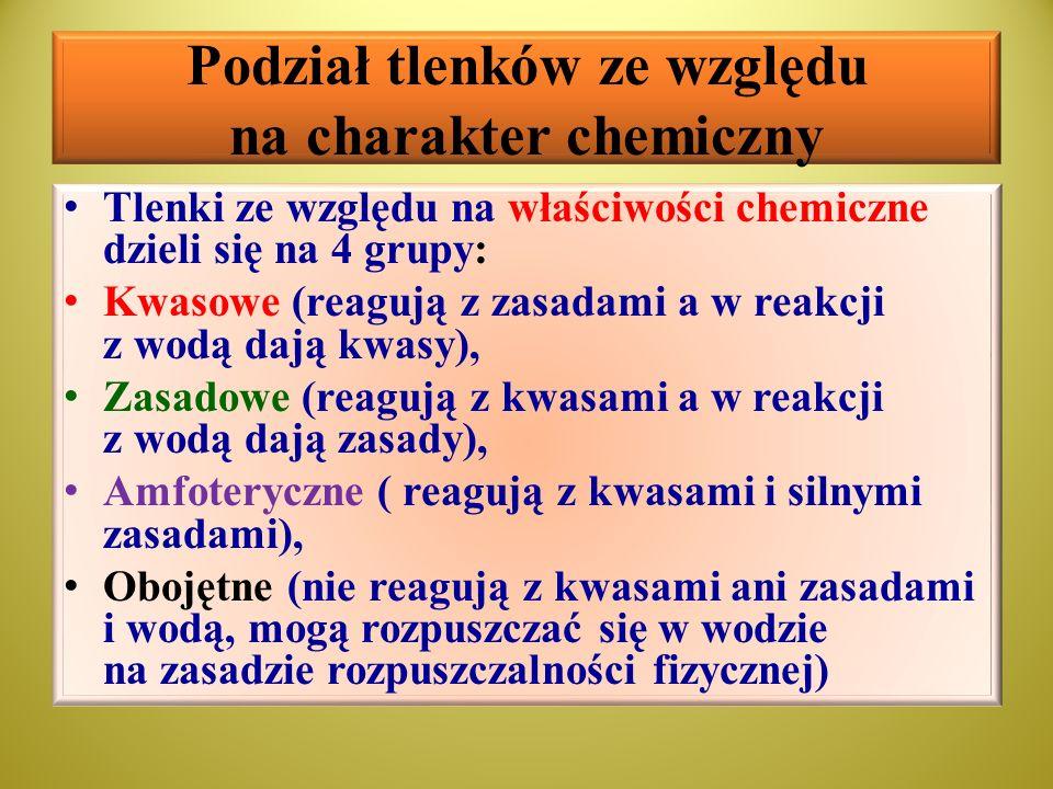 Podział tlenków ze względu na charakter chemiczny cd Tlenki reagujące z wodą Tlenki kwasoweTlenki zasadoweTlenki amfoteryczne Niemetali: SO 2, NO 2, P 3 O 6, P 4 O 10, CO 2, N 2 O 3, N 2 O 3, SO 3, ClO 2, Cl 2 O 6 Metali :litowców Me 2 O i berylowców MeO Półmetali : As 2 O 3 Metali: CrO 3, Mn 2 O 7 Metali: V 2 O 5 Tlenki niereagujące z wodą Tlenki amfoteryczne Tlenki zasadoweTlenki kwasoweTlenki obojętne Metali: BeO, ZnO, Al 2 O 3, Cr 2 O 3, MnO 2, Metali: CuO, NiO, Bi 2 O 3 Metali: MnO 3 CO, NO, N 2 O, SiO Półmetali: GeO 2 Niemetali: SiO 2