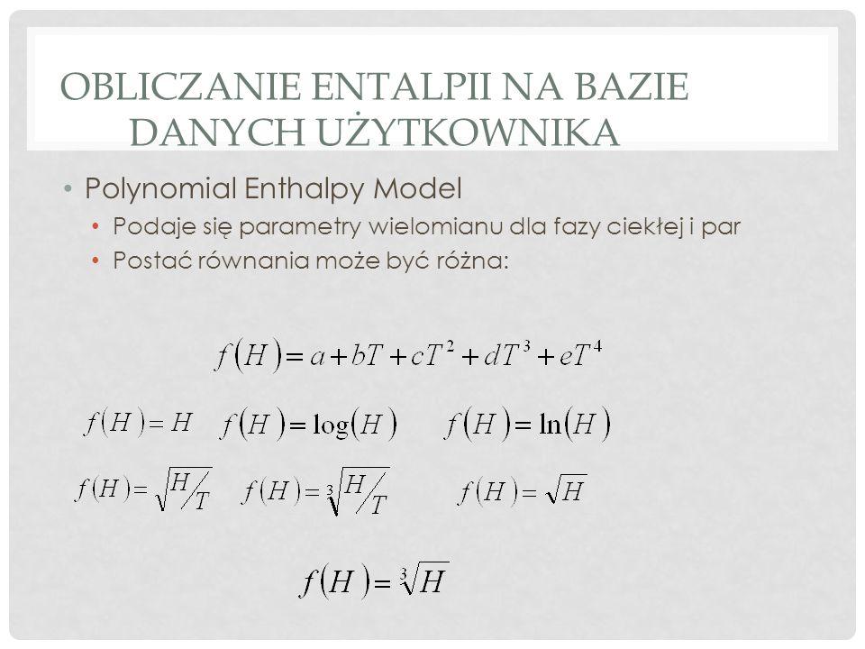OBLICZANIE ENTALPII NA BAZIE DANYCH UŻYTKOWNIKA Polynomial Enthalpy Model Podaje się parametry wielomianu dla fazy ciekłej i par Postać równania może