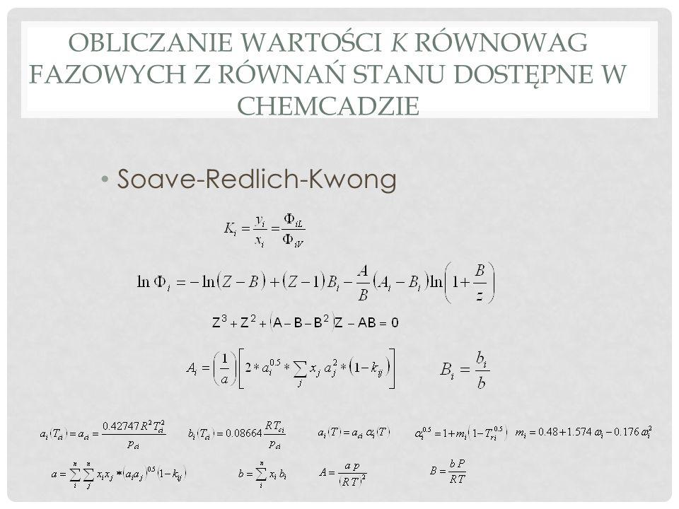 OBLICZANIE WARTOŚCI K RÓWNOWAG FAZOWYCH Z RÓWNAŃ STANU DOSTĘPNE W CHEMCADZIE Soave-Redlich-Kwong