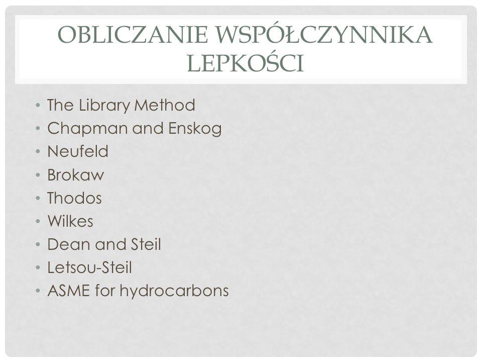 OBLICZANIE WSPÓŁCZYNNIKA LEPKOŚCI The Library Method Chapman and Enskog Neufeld Brokaw Thodos Wilkes Dean and Steil Letsou-Steil ASME for hydrocarbons
