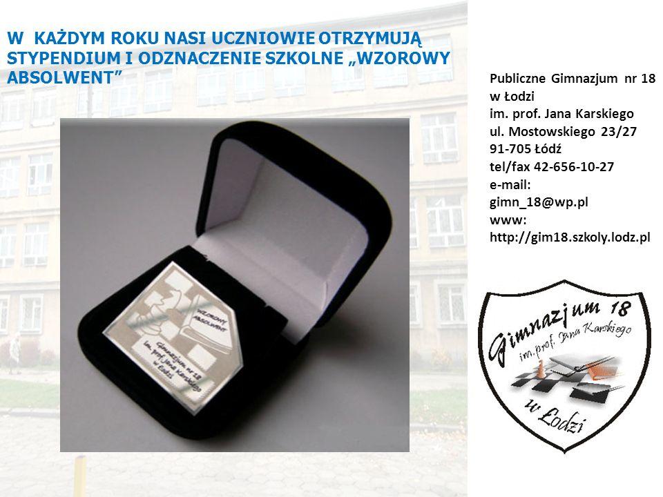 Publiczne Gimnazjum nr 18 w Łodzi im. prof. Jana Karskiego ul. Mostowskiego 23/27 91-705 Łódź tel/fax 42-656-10-27 e-mail: gimn_18@wp.pl www: http://g