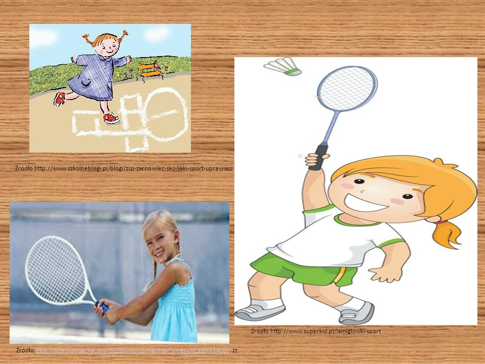 Źródło;http://dzieci.pl/szukaj,sport%20dzieci,szukaj.html smgputicaid=614cdc źżhttp://dzieci.pl/szukaj,sport%20dzieci,szukaj.html smgputicaid=614cdc Źródło http://www.superkid.pl/lamiglowki-sport Źródło http://www.szkolneblogi.pl/blogi/zsp-zarnowiec-sko/jaki-sport-uprawiasz