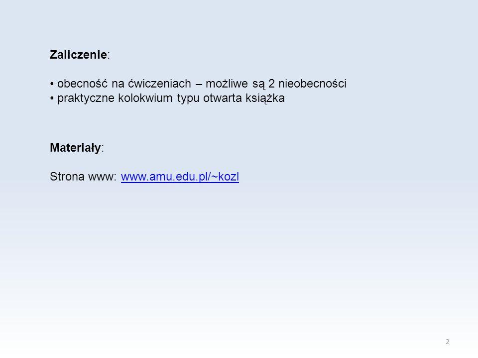 Zaliczenie: obecność na ćwiczeniach – możliwe są 2 nieobecności praktyczne kolokwium typu otwarta książka 2 Materiały: Strona www: www.amu.edu.pl/~kozlwww.amu.edu.pl/~kozl