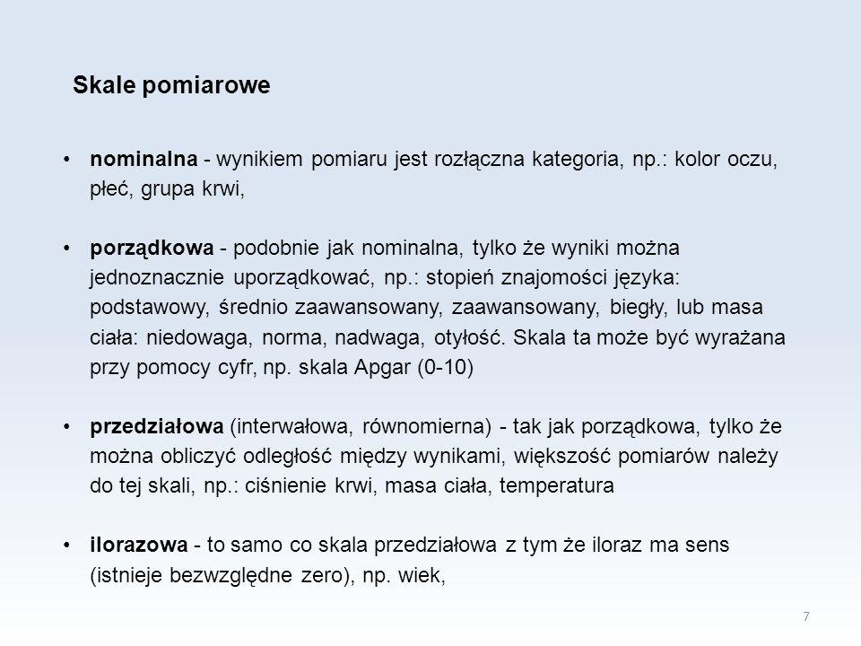 7 nominalna - wynikiem pomiaru jest rozłączna kategoria, np.: kolor oczu, płeć, grupa krwi, porządkowa - podobnie jak nominalna, tylko że wyniki można
