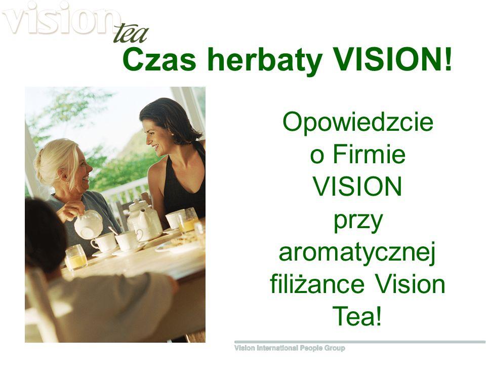 Czas herbaty VISION! Opowiedzcie o Firmie VISION przy aromatycznej filiżance Vision Tea!