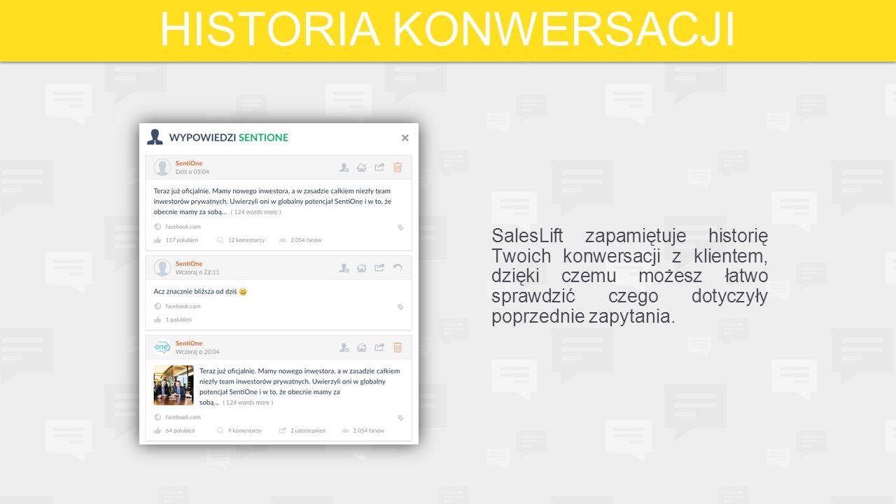 SalesLift zapamiętuje historię Twoich konwersacji z klientem, dzięki czemu możesz łatwo sprawdzić czego dotyczyły poprzednie zapytania. HISTORIA KONWE