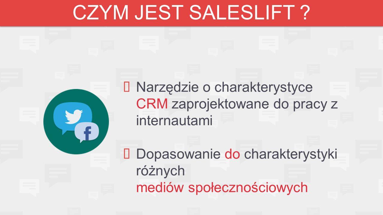  Narzędzie o charakterystyce CRM zaprojektowane do pracy z internautami  Dopasowanie do charakterystyki różnych mediów społecznościowych CZYM JEST SALESLIFT