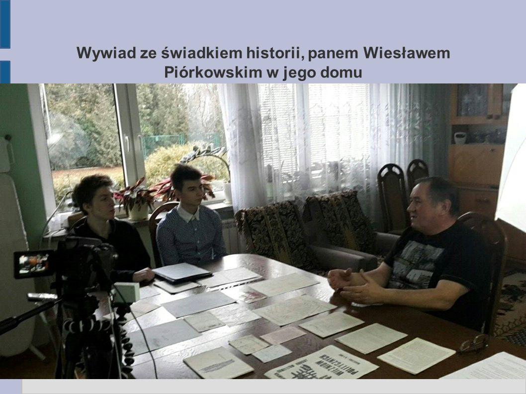 Wywiad ze świadkiem historii, panem Wiesławem Piórkowskim w jego domu