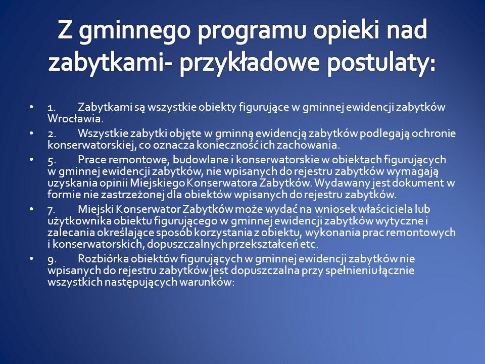1.Zabytkami są wszystkie obiekty figurujące w gminnej ewidencji zabytków Wrocławia. 2.Wszystkie zabytki objęte w gminną ewidencją zabytków podlegają o