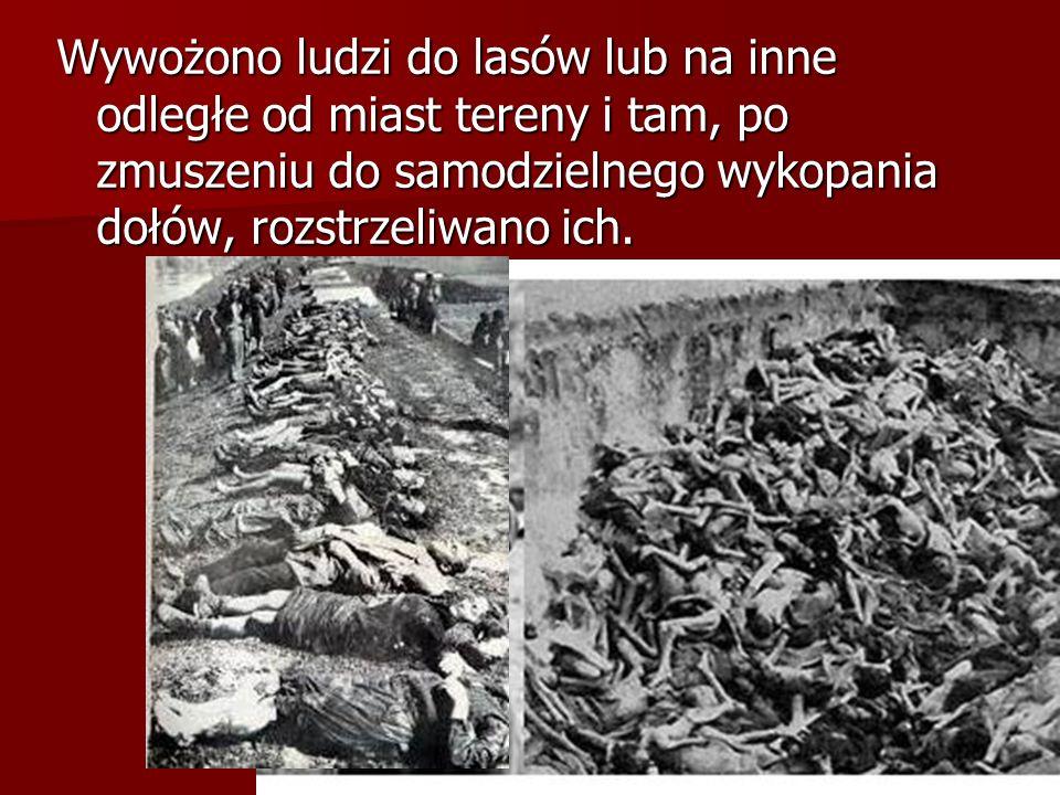 Wywożono ludzi do lasów lub na inne odległe od miast tereny i tam, po zmuszeniu do samodzielnego wykopania dołów, rozstrzeliwano ich.