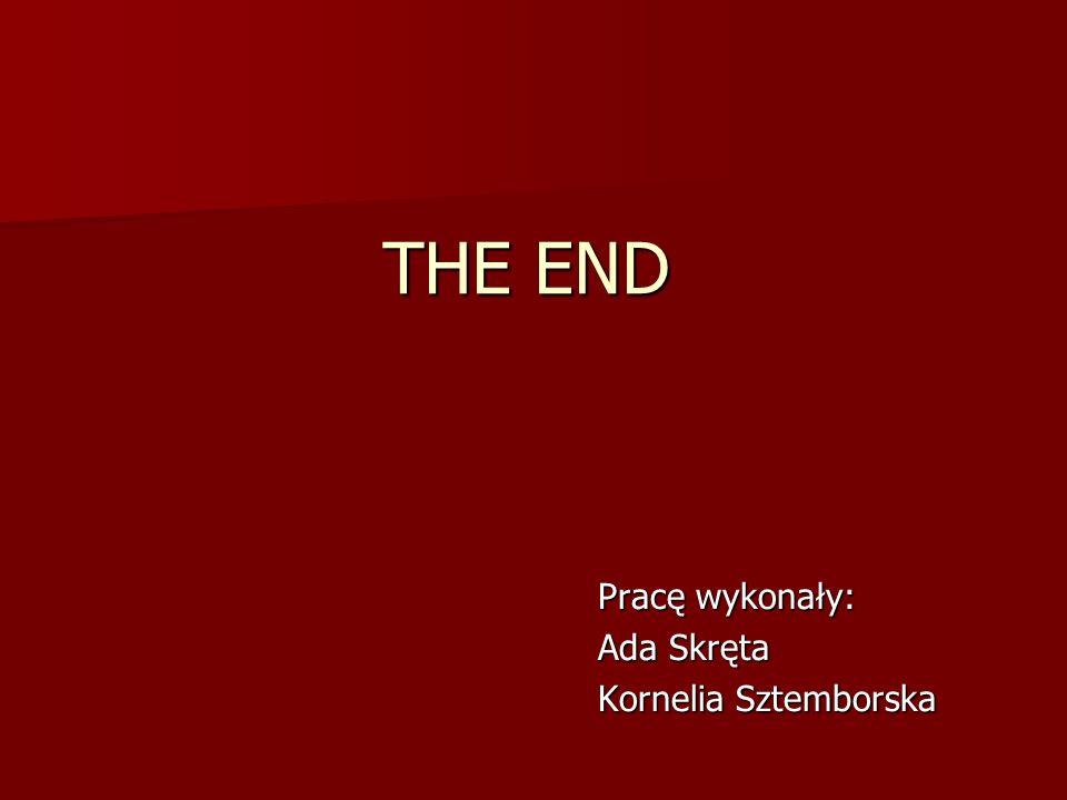 THE END Pracę wykonały: Ada Skręta Kornelia Sztemborska