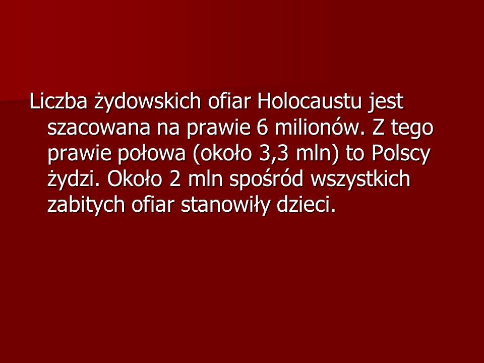 Liczba żydowskich ofiar Holocaustu jest szacowana na prawie 6 milionów.